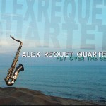 Alex Requet Quartet - Fly Over The Sea